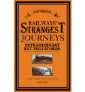 Railways Strangest Journeys: Extraordinary but True Stories from over 150 Years of Rail Travel