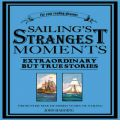 Sailing's Strangest Moments: Extraordinary But True Stories From Over Nine Hundred Years of Sailing
