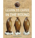 Learn to Carve in the Round: Progressive Step-by-step Projects for the Beginner