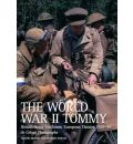 The World War II Tommy: British Army Uniforms European Theatre 1939-45