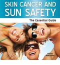 Skin Cancer and Sun Safety: The Essential Guide