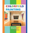 Colorfield Painting: Minimal, Cool, Hard Edge, Serial and Post-painterly Abstract Art of the Sixties to the Present