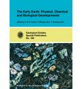 The Early Earth: No. 199: Physical, Chemical and Biological Development - Special Publication