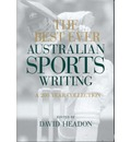 The Best Ever Australian Sports Writing: A 200 Year Collection