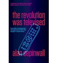 Revolution Was Televised: From Buffy to Breaking Bad - the People and the Shows That Changed TV Drama Forever The