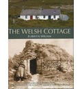The Welsh Cottage - Building Traditions of the Rural Poor, 1750-1900