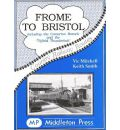 Frome to Bristol: Including the Camerton Branch