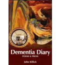 Dementia Diary: Poems and Prose