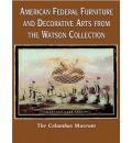American Federal Furniture and Decorative Arts from the Watson Collection: The Columbus Museum