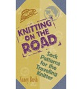 Knitting on the Road: Sock Patterns for the Traveling Knitter