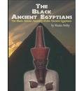 The Black Ancient Egyptians: Evidences of the Black African Origins of Ancient Egyptian Culture, Civilization, Religion and Philosophy
