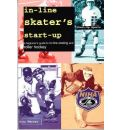 In-Line Skater's Start-Up: A Beginner's Guide to In-line Skating and Roller Hockey