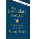 The Exemplary Husband: A Biblical Perspective by Dr. Stuart Scott