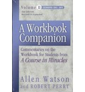 A Workbook Companion: Lessons 181-365 v. II: Commentaries on the Workbook for Students from 'A Course in Miracles'