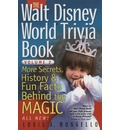 The Walt Disney World Trivia Book: v. 2: More Secrets, History and Fun Facts Behind the Magic