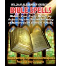 Bible Spells: Obtaining Your Every Desire by Activating the Secret Meaning of Hundreds of Biblical Verses