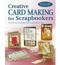 Creative Card Making for Scrapbookers: 250 Ideas and Techniques for Handcrafted Cards