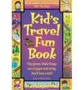 Kid's Travel Fun Book: Play Games, Make Things Out of Paper and String, You'll Have a Ball!