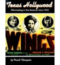 Texas Hollywood: Filmmaking in San Antonio Since 1910