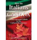 How Italians Created Canada: From Giovanni Caboto to the Cultural Renaissance