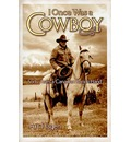 I Once Was a Cowboy: Sixty Years a Canadian Ranch Hand