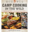 Camp Cooking in the Wild: Eating Well in the Wild: The Black Feather Guide