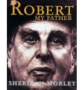 Robert My Father: Robert Morley Biography