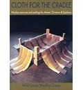 Cloth for the Cradle: Worship Resources and Readings for Advent, Christmas and Epiphany