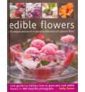 Edible Flowers: From Garden to Plate: 25 Recipes and an A-Z Pictorial Directory of Culinary Flora