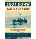 Shot Down and In The Drink: RAF and Commonwealth Aircrews Saved from the Sea, 1939-1945