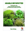 Arable Bryophytes: A Field Guide to the Mosses, Liverworts, and Hornworts of Cultivated Land in Britain and Ireland