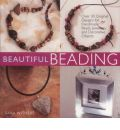 Beautiful Beading: Over 30 Original Designs for Handmade Beads, Jewelry and Decorative Objects