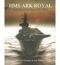 HMS Ark Royal: Zeal Does Not Rest 1981-2011