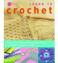 Learn to Crochet: Clear Stitch Diagrams and Instructions - 20 Simple Projects to Make