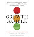 The Growth Gamble: When Leaders Should Bet Big on New Businesses, and How They Can Avoid Expensive Failures
