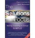The Solutions Focus: Making Coaching and Change SIMPLE