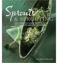 Sprouts and Sprouting: The Complete Guide with Seventy Healthy and Creative Recipes