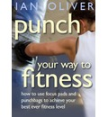 Punch Your Way to Fitness: v. 2: How to Use Focus Pads and Punchbags to Achieve Your Best Ever Fitness Level