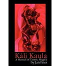 Kali Kaula: A Manual of Tantric Magick