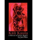 Kali Kaula - A Manual of Tantric Magick