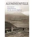 Aluminiumville: Government, Global Business and the Scottish Highlands