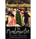 In Montmartre: Picasso, Matisse and Modernism in Paris, 1900-1910