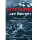 Shot Down and in the Drink: True Stories of RAF and Commonwealth Aircrews Saved from the Sea in WWII