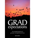 Grad Expectations: The Essential Guide for All Graduates Entering the Work Force