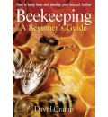 Beekeeping a Beginners Guide: How to Keep Bees and Develop Your Interest Further