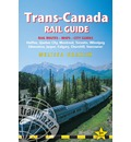 Trans-Canada Rail Guide: Practical Guide with 28 Maps to the Rail Route from Halifax to Vancouver & 10 Detailed City Guides
