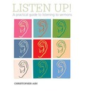Listen Up!: A Practical Guide to Listening to Sermons