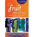 Fruit That Will Last: How to Develop a Youth Ministry with Lasting Impact