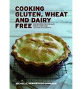 Cooking Gluten, Wheat and Dairy Free: 200 Recipes for Coeliacs, Wheat, Dairy and Lactose Intolerants