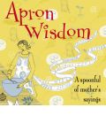 Apron Wisdom: A Spoonful of Mother's Sayings